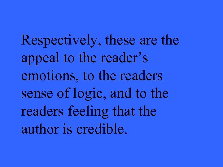 Respectively, these are the appeal to the reader's emotions, to the readers sense of