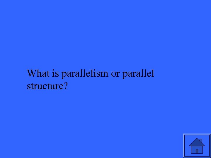 What is parallelism or parallel structure?