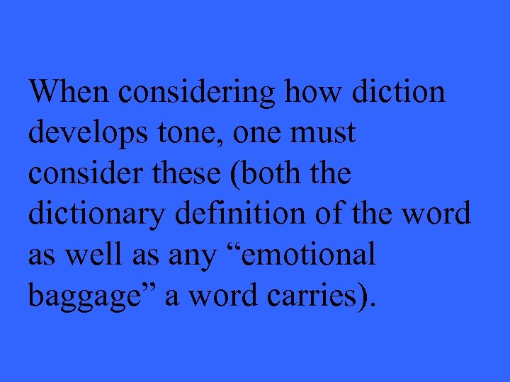 When considering how diction develops tone, one must consider these (both the dictionary definition