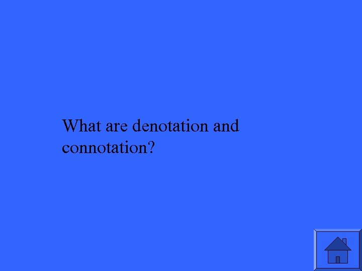 What are denotation and connotation?
