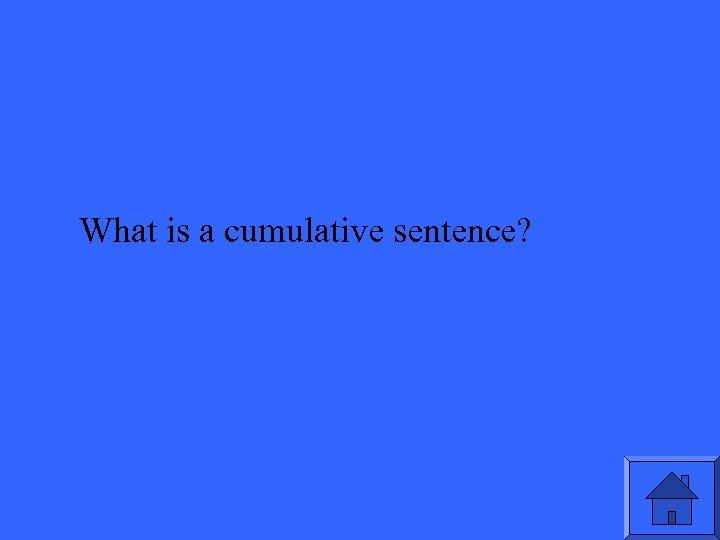 What is a cumulative sentence?