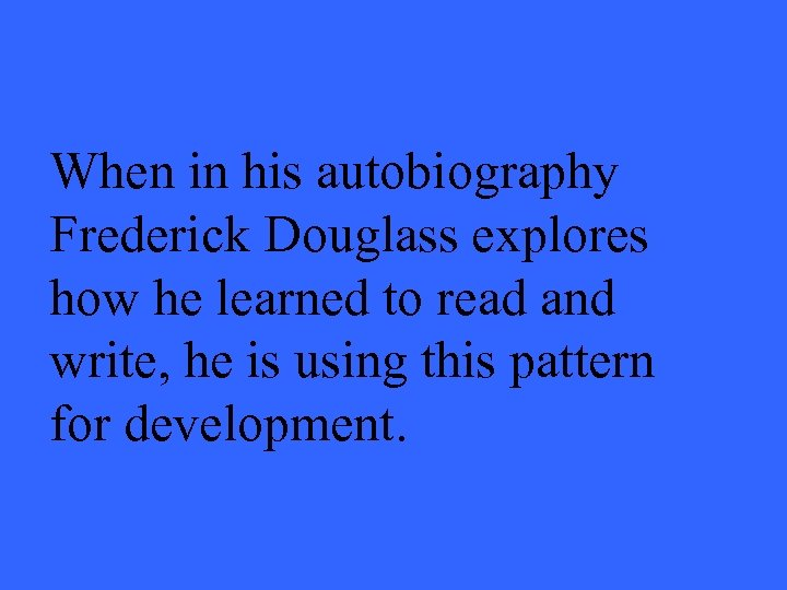 When in his autobiography Frederick Douglass explores how he learned to read and write,