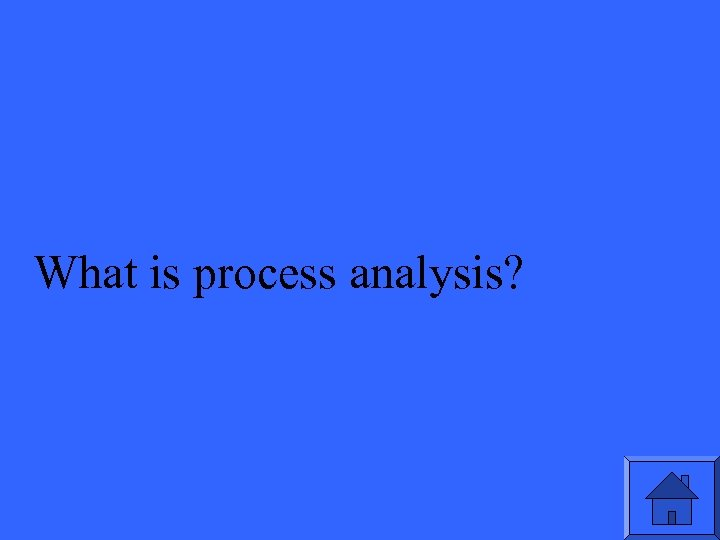 What is process analysis?