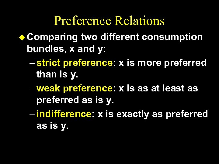 Preference Relations u Comparing two different consumption bundles, x and y: – strict preference:
