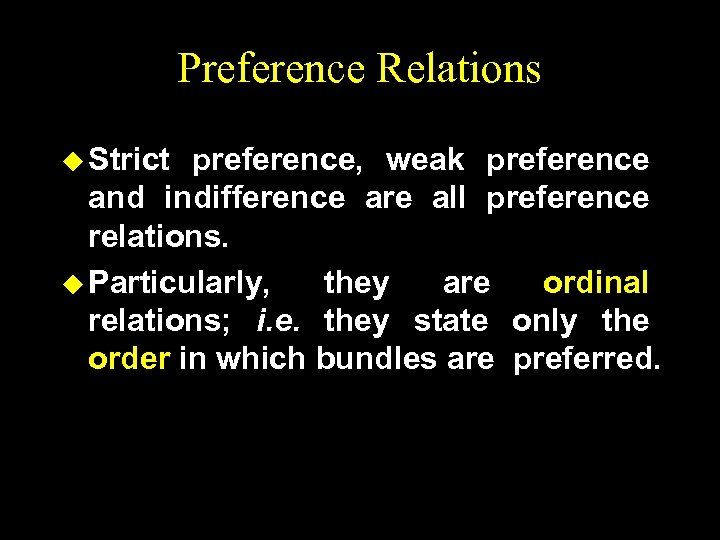 Preference Relations u Strict preference, weak preference and indifference are all preference relations. u