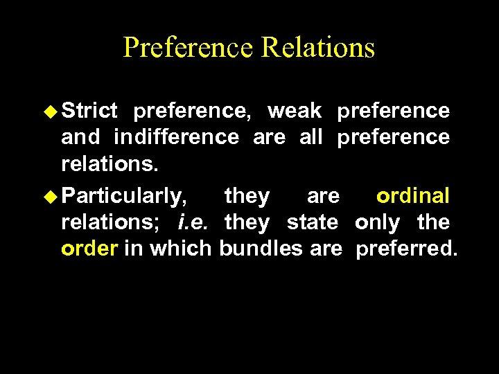 Preference Relations u Strict preference, weak preference and indifference are all preference relations. u