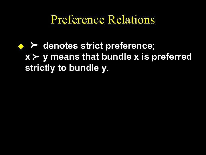 Preference Relations p p u denotes strict preference; x y means that bundle x