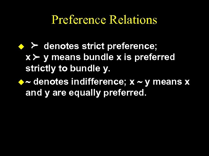 Preference Relations p p denotes strict preference; x y means bundle x is preferred