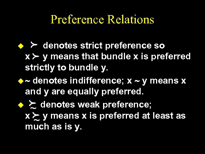 Preference Relations p p denotes strict preference so x y means that bundle x