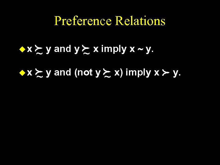 Preference Relations f y and y f x imply x ~ y. ~ ~