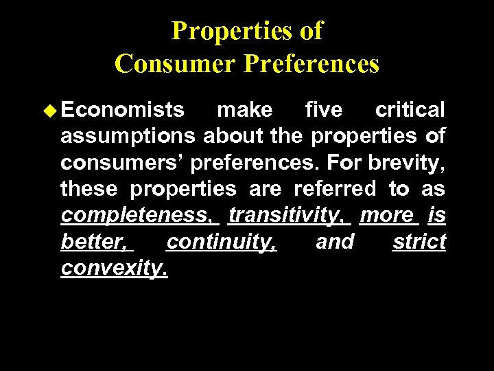 Properties of Consumer Preferences u Economists make five critical assumptions about the properties of