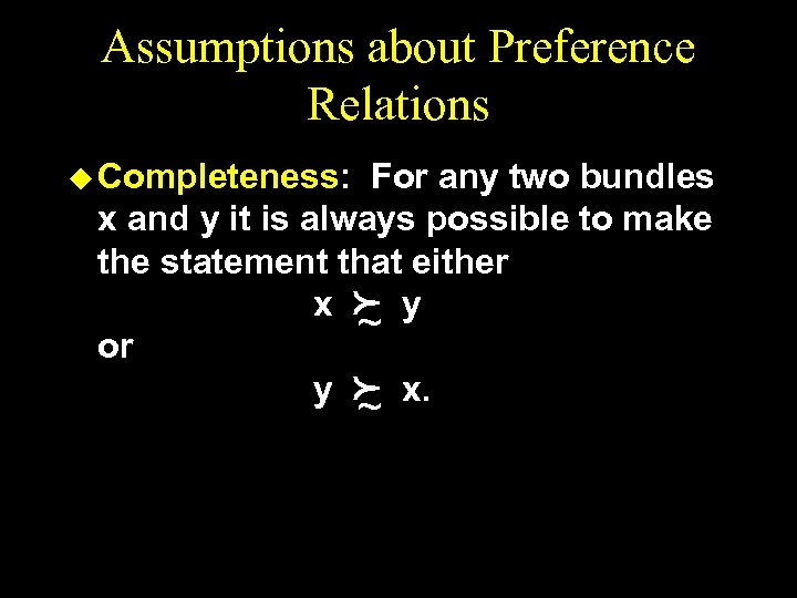 Assumptions about Preference Relations u Completeness: For any two bundles x and y it
