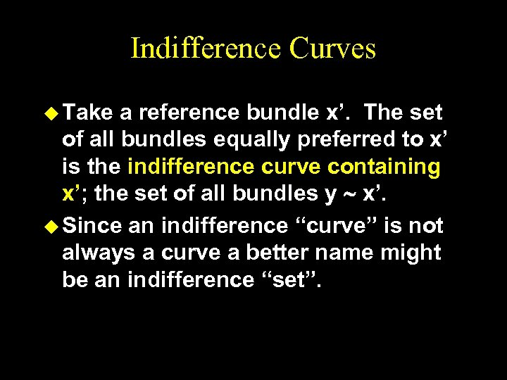 Indifference Curves u Take a reference bundle x'. The set of all bundles equally