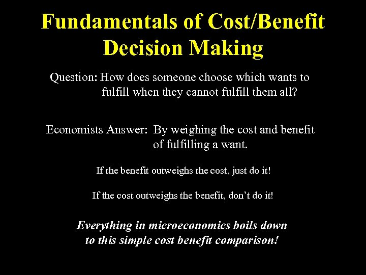 Fundamentals of Cost/Benefit Decision Making Question: How does someone choose which wants to fulfill