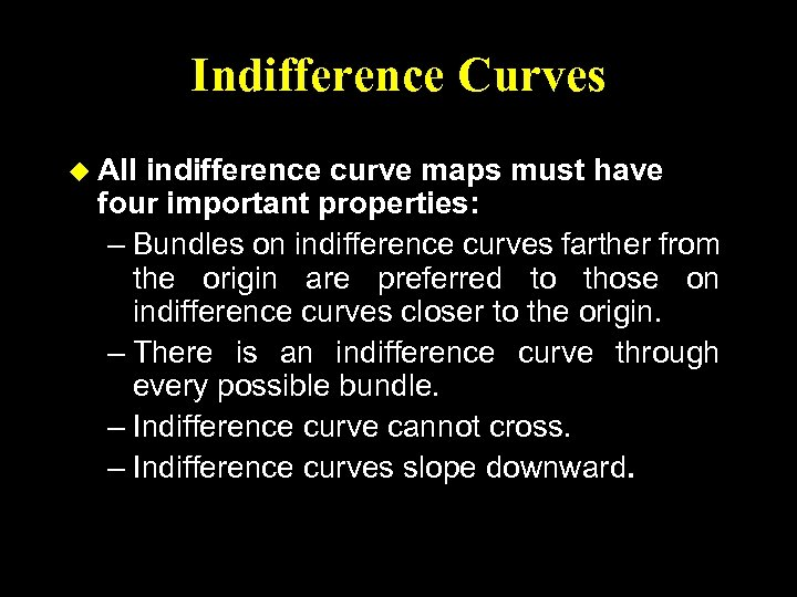 Indifference Curves u All indifference curve maps must have four important properties: – Bundles