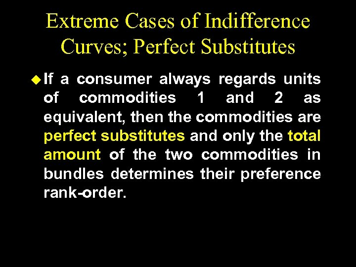 Extreme Cases of Indifference Curves; Perfect Substitutes u If a consumer always regards units
