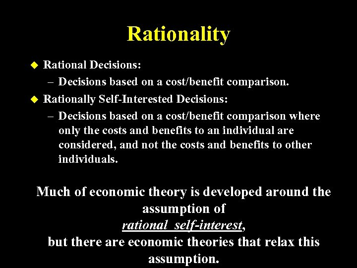 Rationality u u Rational Decisions: – Decisions based on a cost/benefit comparison. Rationally Self-Interested