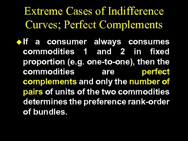 Extreme Cases of Indifference Curves; Perfect Complements u If a consumer always consumes commodities