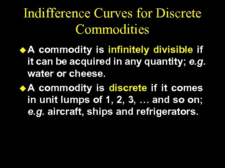 Indifference Curves for Discrete Commodities u. A commodity is infinitely divisible if it can