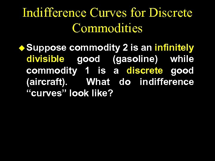 Indifference Curves for Discrete Commodities u Suppose commodity 2 is an infinitely divisible good