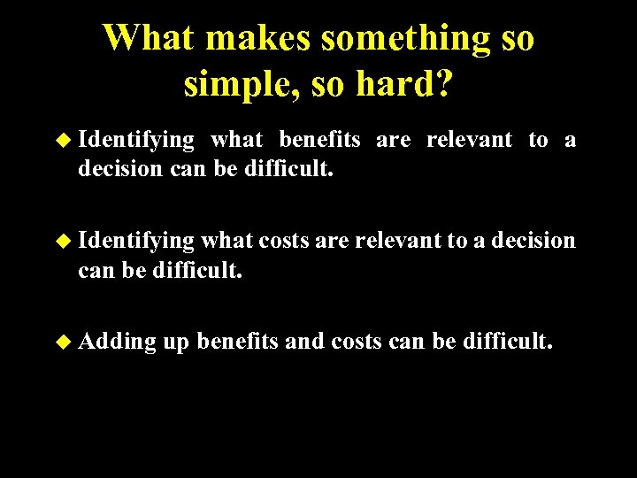 What makes something so simple, so hard? u Identifying what benefits are relevant to