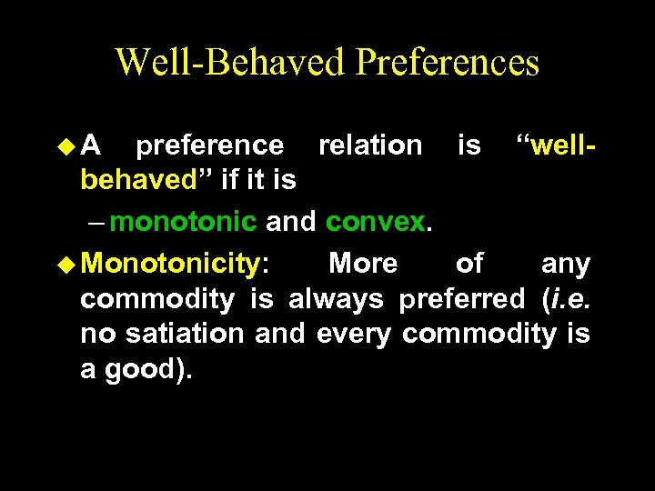 """Well-Behaved Preferences u. A preference relation is """"wellbehaved"""" if it is – monotonic and"""