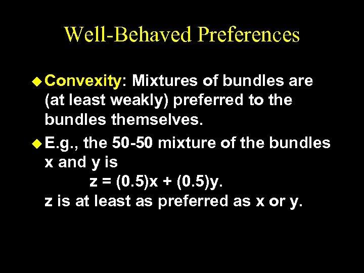 Well-Behaved Preferences u Convexity: Mixtures of bundles are (at least weakly) preferred to the