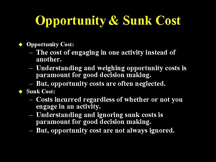 Opportunity & Sunk Cost u Opportunity Cost: – The cost of engaging in one