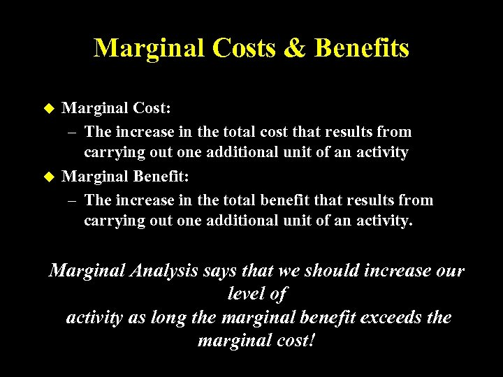 Marginal Costs & Benefits u u Marginal Cost: – The increase in the total