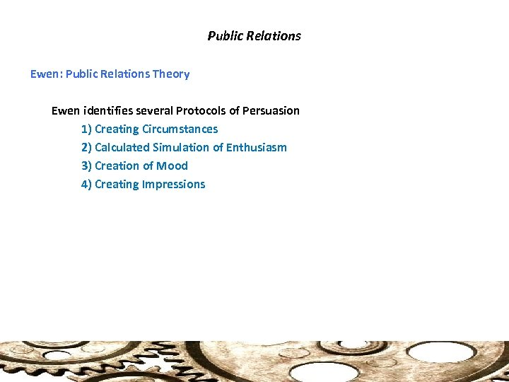 Public Relations Ewen: Public Relations Theory Ewen identifies several Protocols of Persuasion 1) Creating