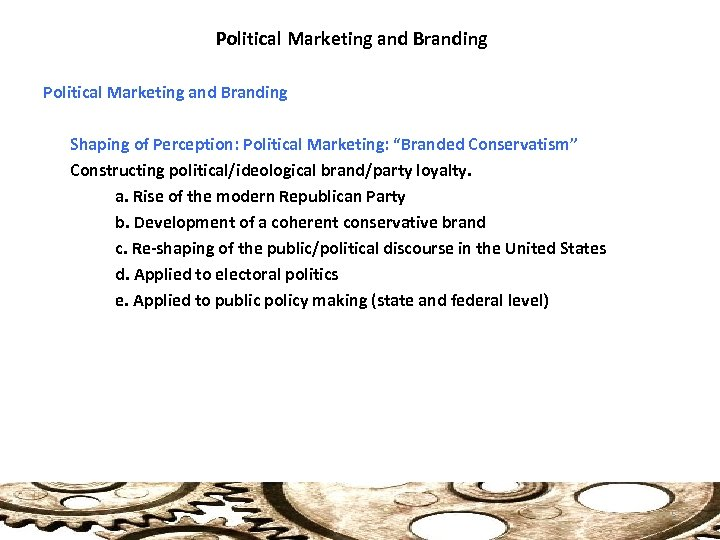 """Political Marketing and Branding Shaping of Perception: Political Marketing: """"Branded Conservatism"""" Constructing political/ideological brand/party"""