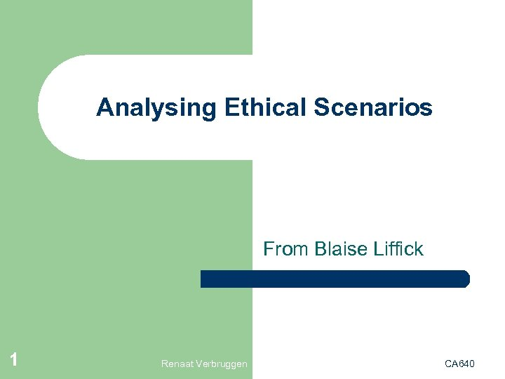 Analysing Ethical Scenarios From Blaise Liffick 1 Renaat Verbruggen CA 640