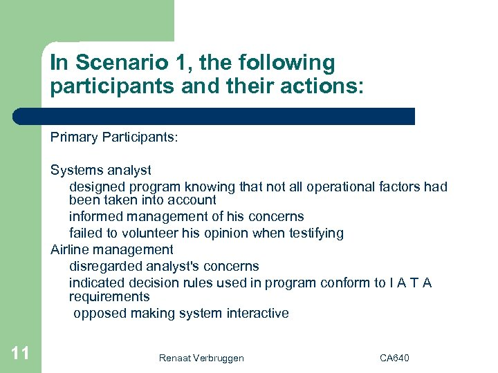 In Scenario 1, the following participants and their actions: Primary Participants: Systems analyst designed