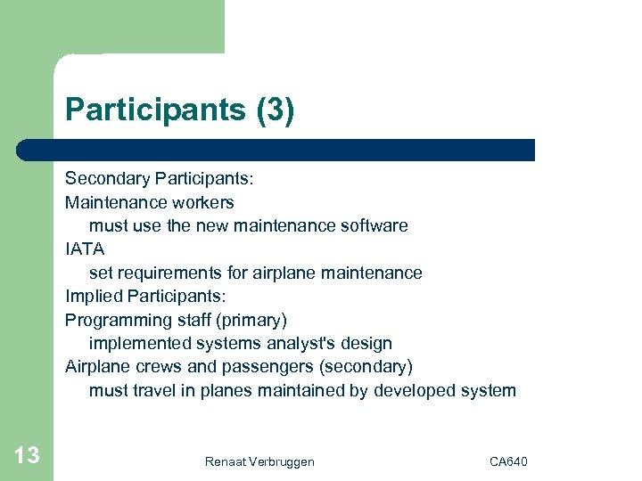 Participants (3) Secondary Participants: Maintenance workers must use the new maintenance software IATA set