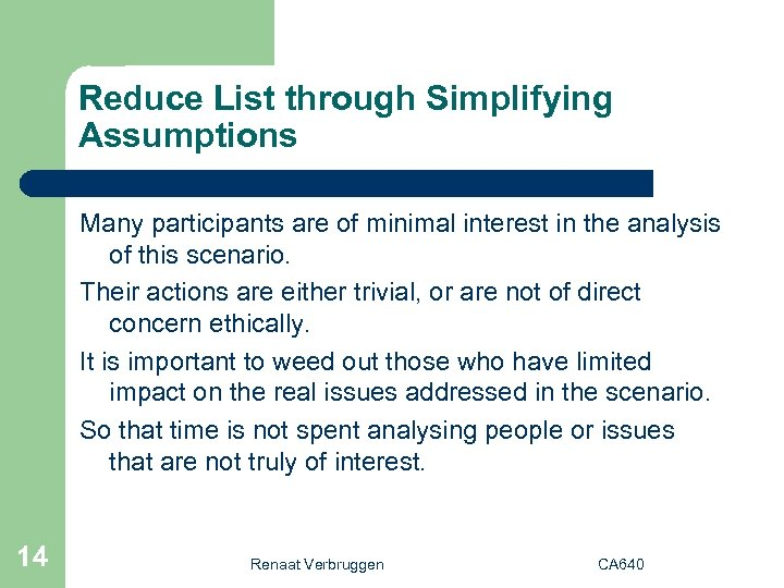 Reduce List through Simplifying Assumptions Many participants are of minimal interest in the analysis