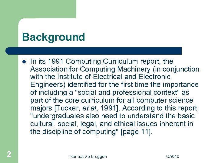 Background l 2 In its 1991 Computing Curriculum report, the Association for Computing Machinery