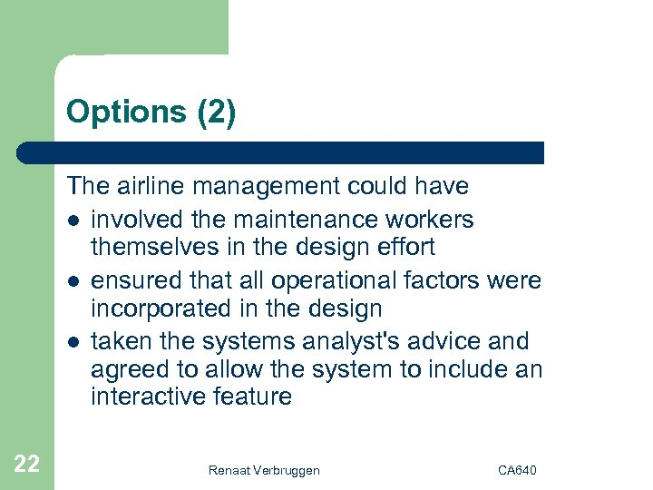 Options (2) The airline management could have l involved the maintenance workers themselves in