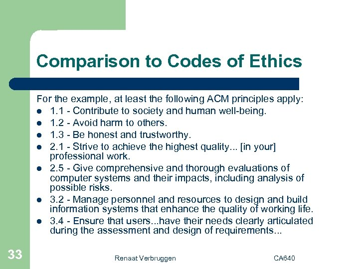 Comparison to Codes of Ethics For the example, at least the following ACM principles