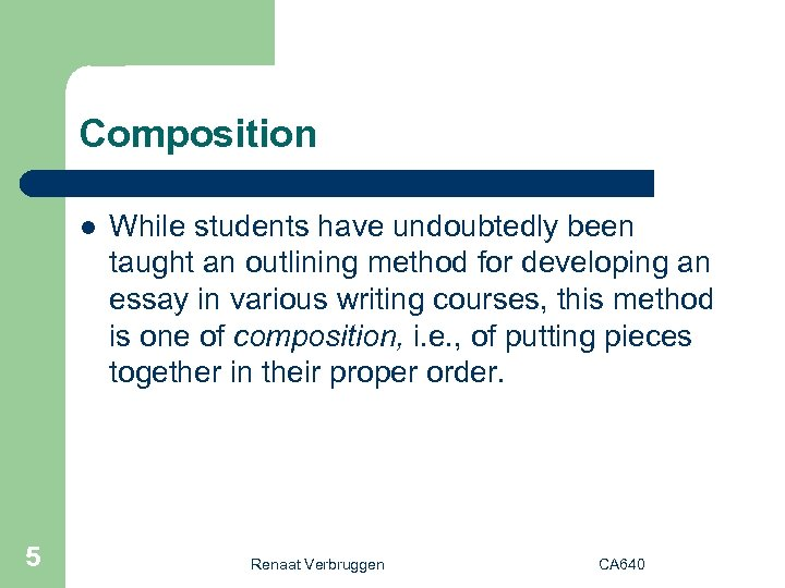 Composition l 5 While students have undoubtedly been taught an outlining method for developing