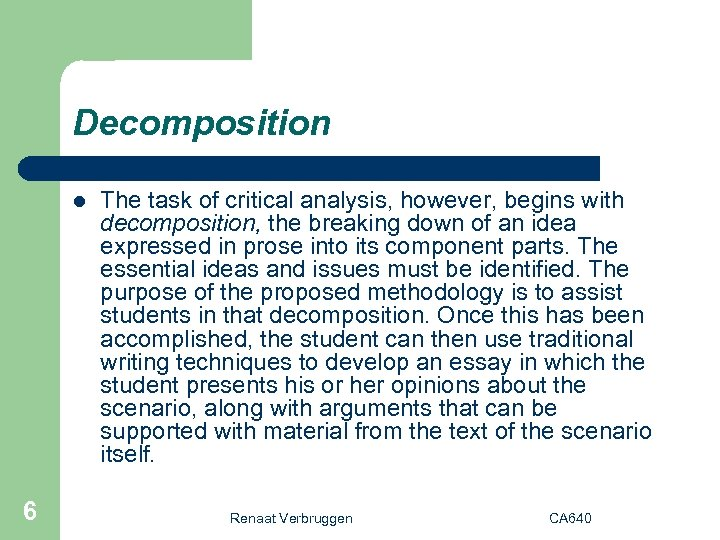 Decomposition l 6 The task of critical analysis, however, begins with decomposition, the breaking