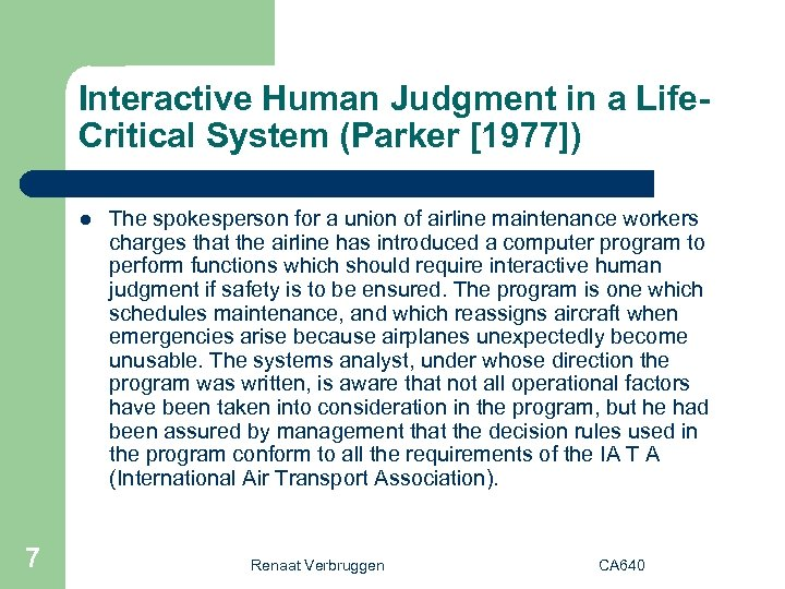 Interactive Human Judgment in a Life. Critical System (Parker [1977]) l 7 The spokesperson