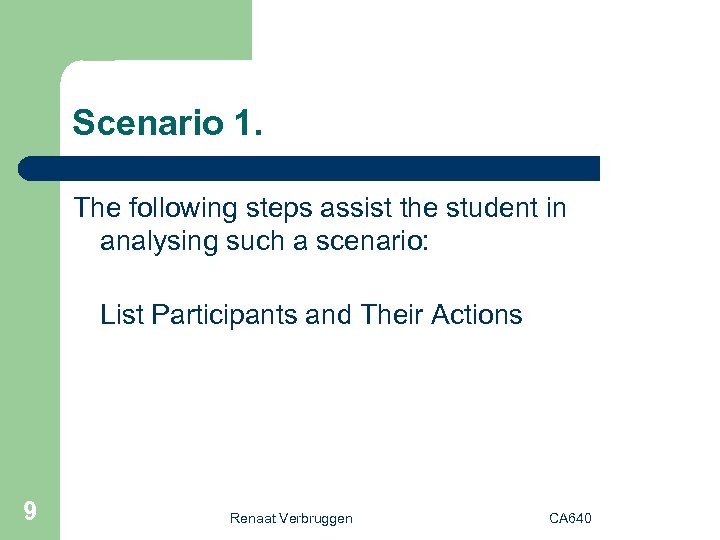 Scenario 1. The following steps assist the student in analysing such a scenario: List
