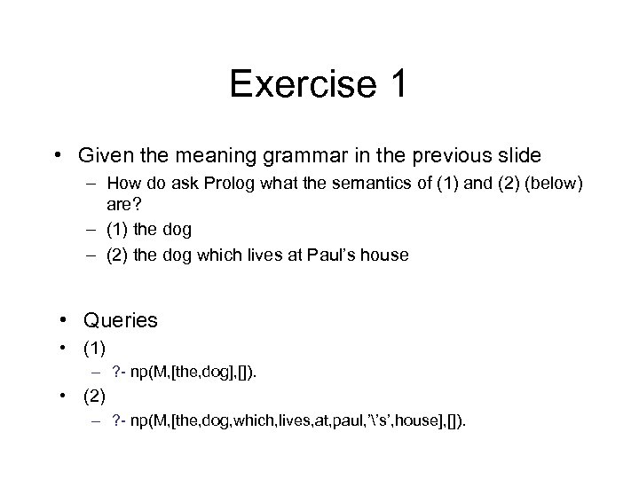 Exercise 1 • Given the meaning grammar in the previous slide – How do