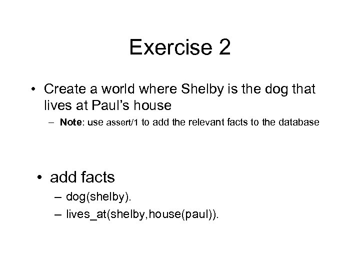 Exercise 2 • Create a world where Shelby is the dog that lives at
