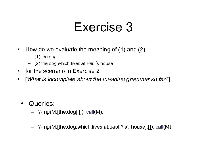 Exercise 3 • How do we evaluate the meaning of (1) and (2): –
