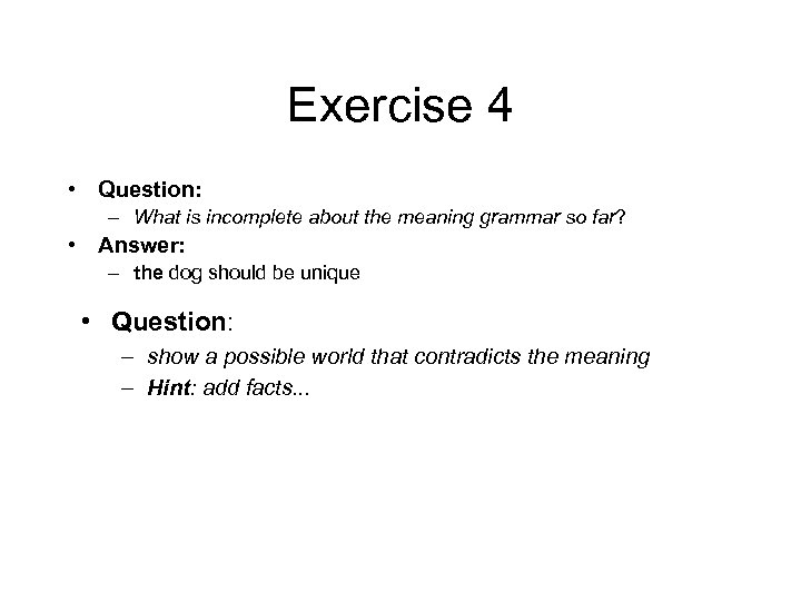 Exercise 4 • Question: – What is incomplete about the meaning grammar so far?