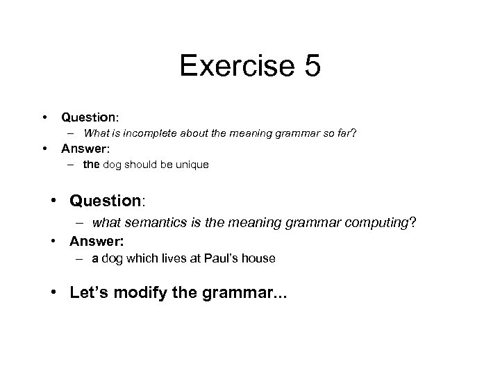 Exercise 5 • Question: – What is incomplete about the meaning grammar so far?