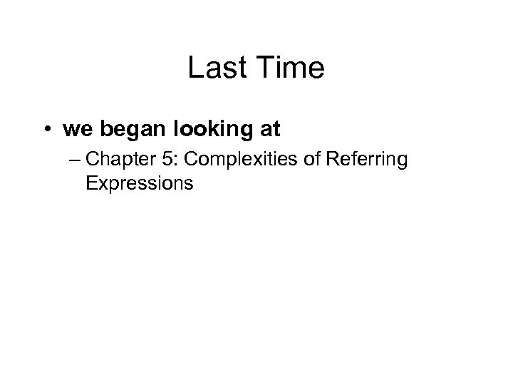 Last Time • we began looking at – Chapter 5: Complexities of Referring Expressions