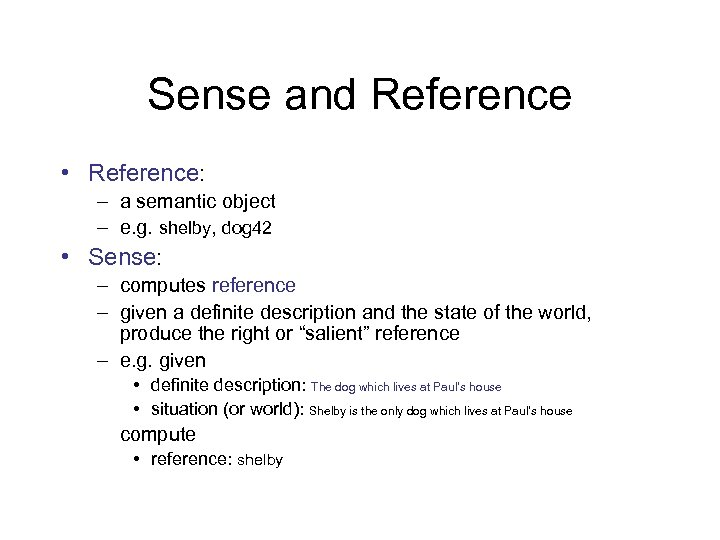 Sense and Reference • Reference: – a semantic object – e. g. shelby, dog