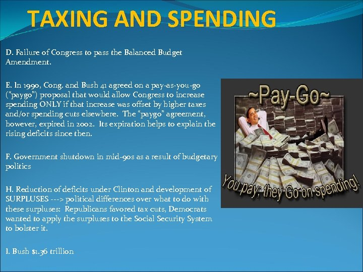 TAXING AND SPENDING D. Failure of Congress to pass the Balanced Budget Amendment. E.